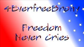 4EverfreeBrony - Freedom Never Cries