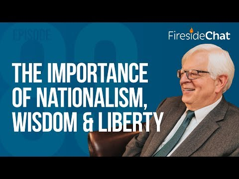 Fireside Chat Ep. 83 - The Importance of Nationalism, Wisdom, and Liberty