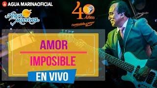 """Video thumbnail of """"Agua Marina - Amor Imposible (En Vivo)"""""""
