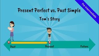 Present Perfect Tense vs. Past Simple: Tom's Story (A comical story of Tom, the ESL student - Video)