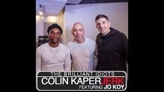 The Brilliant Idiots - COLIN KAPERJERK (feat. Jo Koy)