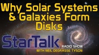 Neil deGrasse Tyson: Why Solar Systems & Galaxies Form Disks
