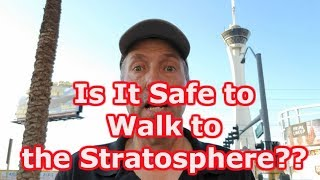 Is it Safe to Walk to the Stratosphere in Las Vegas?