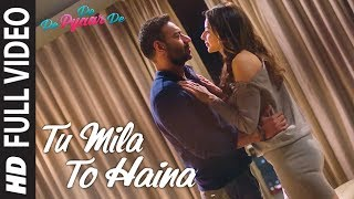gratis download video - Full Song: TU MILA TO HAINA | De De Pyaar De | Ajay Devgn, Rakul | Arijit Singh,Amaal Mallik,Kunaal