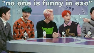 """"""" there's no one funny in EXO """""""