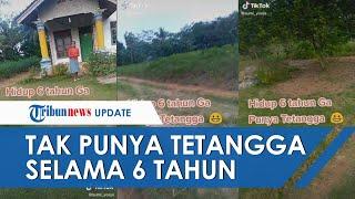Viral Video TikTok Wanita Mengaku Tak Punya Tetangga Selama 6 Tahun, Satu Desa Hanya 50 Rumah