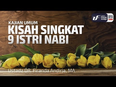 Kisah Singkat 9 Istri Nabi – Ustadz Dr. Firanda Andirja, M.A.