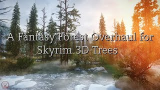 A Fantasy Forest Overhaul for Skyrim 3D Trees