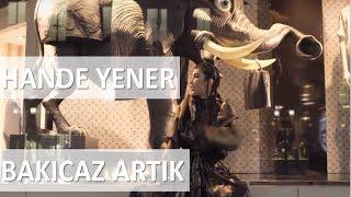 Hande Yener Bakıcaz Artık Şarkı Sözleri
