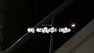 🌻 how to make an aesthetic intro 🌻 ( OLD READ DESC. )