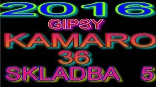 GIPSY KAMARO 2016 SKLADBA 5