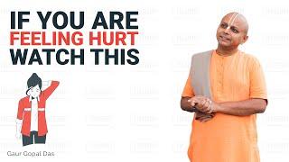 If You Are Feeling Hurt, Watch This! Gaur Gopal Das