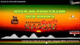 Dub Brown-Melo do Procurador-Reggae Limpo 2019-Dj Antoniomix