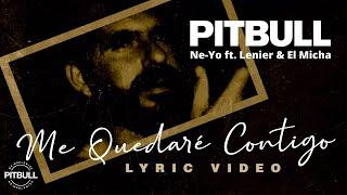 Pitbull x Ne-Yo ft. Lenier, & El Micha - Me Quedaré Contigo (Video con Letra Oficial)