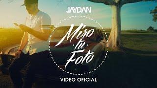 Jaydan - Miro Tu Foto (VIDEO OFICIAL)   ESTRENO