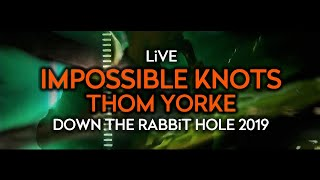 Thom Yorke   Impossible Knots (Live At Down The Rabbit Hole 2019)