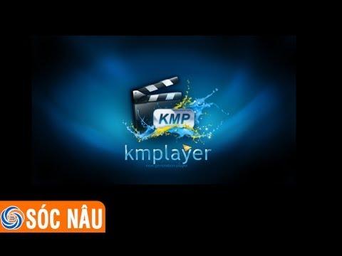 Download và cài đặt chương trình nghe nhạc xem phim KMPlayer
