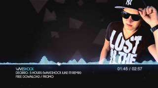 Deorro- 5 Hours (Waveshock I Like It Remix) SUPPORTED BY DIMITRI VEGAS & LIKE MIKE!