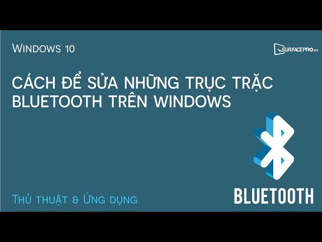 Cách sửa những trục trặc Bluetooth trên Windows