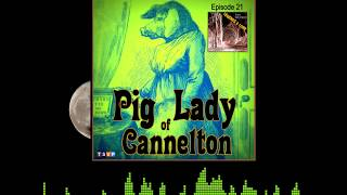 Coming Soon!  Episode 21: Pig Lady of Cannelton