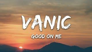 Vanic   Good On Me (Lyrics) Ft. Olivia Noelle