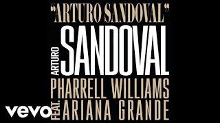 Arturo Sandoval - Arturo Sandoval, Pharrell Williams ft Ariana Grande (Official Audio)