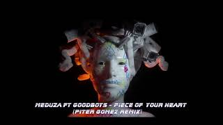 Meduza Ft Goodboys - Piece Of Your Heart ( Piter Gomez Remix)