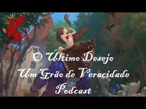 Podcast do Rei Grifo 032: O Último Desejo - Um Grão de Veracidade