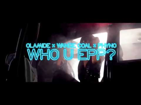 Who you EPP by Olamide x wande Cole and phyno