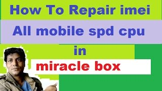 "how to"" repair imei ""android  ""+ china mobile ""spd cpu  ""in miracle box"