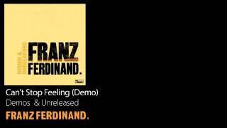 Can't Stop Feeling (Demo) - Demos & Unreleased - Franz Ferdinand
