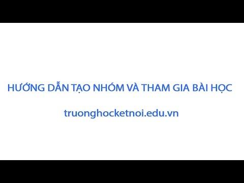 Hướng dẫn tạo nhóm và tham gia bài học trong truonghocketnoi.edu.vn