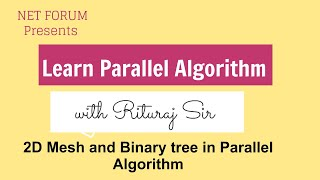 Parallel algorithm lecture  10: 2D mesh and binary tree in parallel algorithm