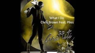 Chris Brown - What I Do (Feat. Plies & DJ Khaled) (Lyrics w/ Download)