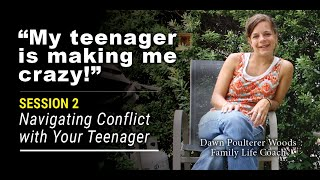 """My Teenager Makes Me Feel Crazy!"" Session #2 in a 7-week mini-video series: Navigating co"