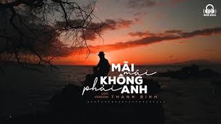 Mãi Mãi Không Phải Anh ( Lofi Ver. ) - Thanh Bình