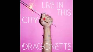 Dragonette - Live In This City (Audio)