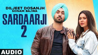 Sardaarji 2 (Full Audio) | Diljit Dosanjh | Sonam Bajwa | Monica Gill  | Latest Punjabi Songs 2020