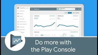 Do more with the Google Play Console