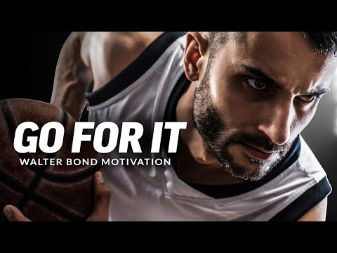GO FOR IT - Best Motivational Speech Video (Featuring Walter Bond)