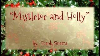 🎄 Mistletoe and Holly 🎄 (w/lyrics)  ~  Mr. Frank Sinatra