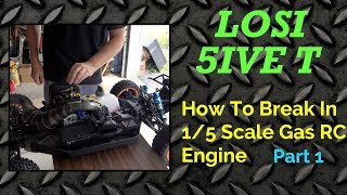 How To Break In 1/5 Scale RC Engines - Losi 5ive T