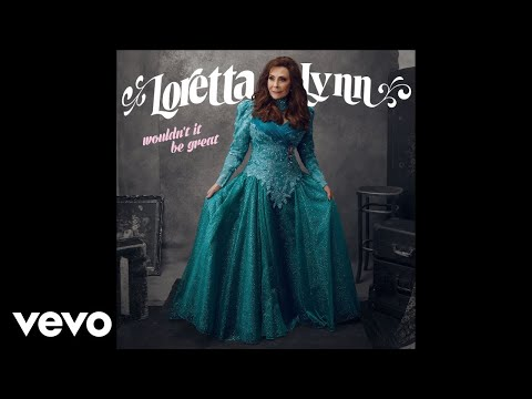 Loretta Lynn – Wouldn't It Be Great? (Audio)