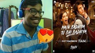 Main Badhiya Tu Bhi Badhiya Video|SANJU|Ranbir,Sonam|Sonu Nigam,Sunidhi Chauhan|Reaction & Thoughts