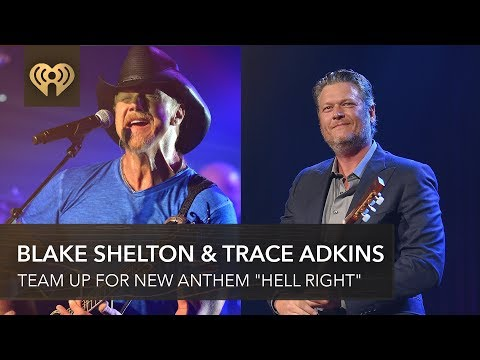 "Blake Shelton & Trace Adkins Drop New Anthem ""Hell Right"" 