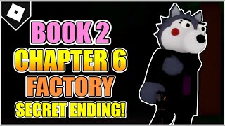 How to get SECRET / BAD ENDING in CHAPTER 6 - THE FACTORY of PIGGY: BOOK 2! [ROBLOX]