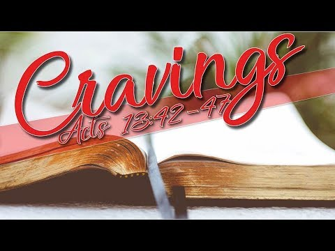 Cravings, Acts 13:42-47