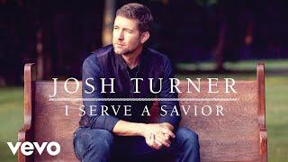 Josh Turner - I Serve A Savior (Official Audio)