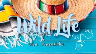 Wild Life - One Republic (Nature With Lyrics)