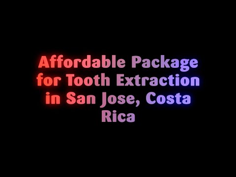 Affordable Package for Tooth Extraction in San Jose, Costa Rica